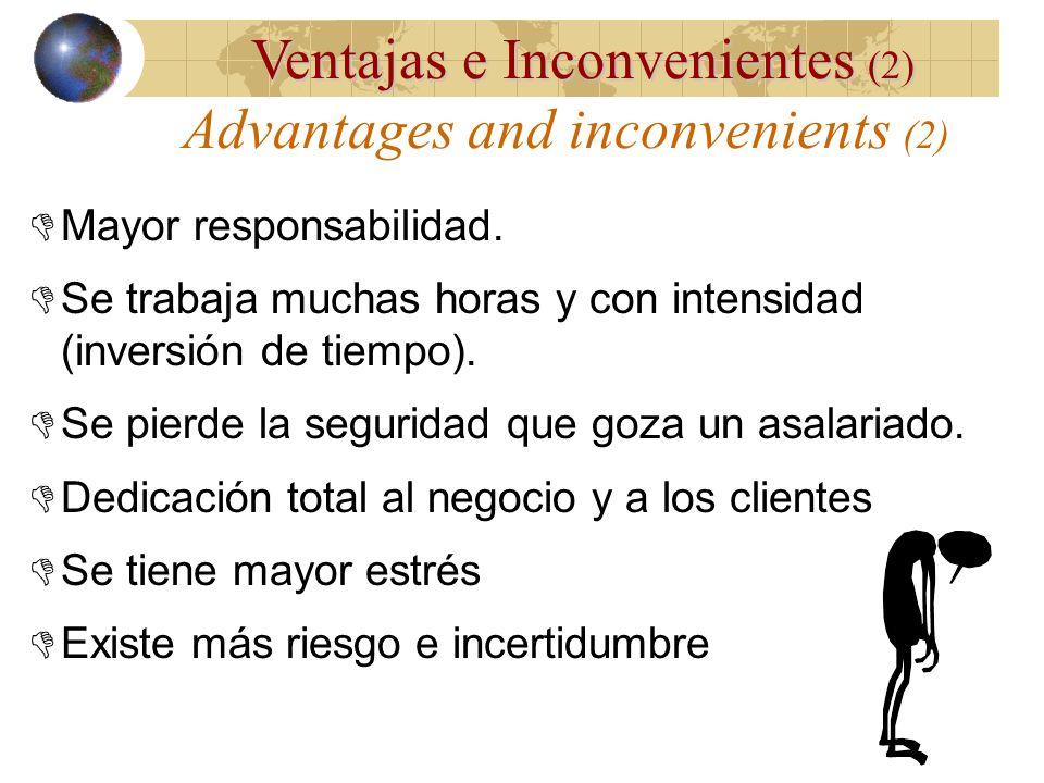 Advantages and inconvenients Ventajas e Inconvenientes Se disfruta de la satisfacción de ser uno su propio jefe. No hay supervisión directa. Posibilid