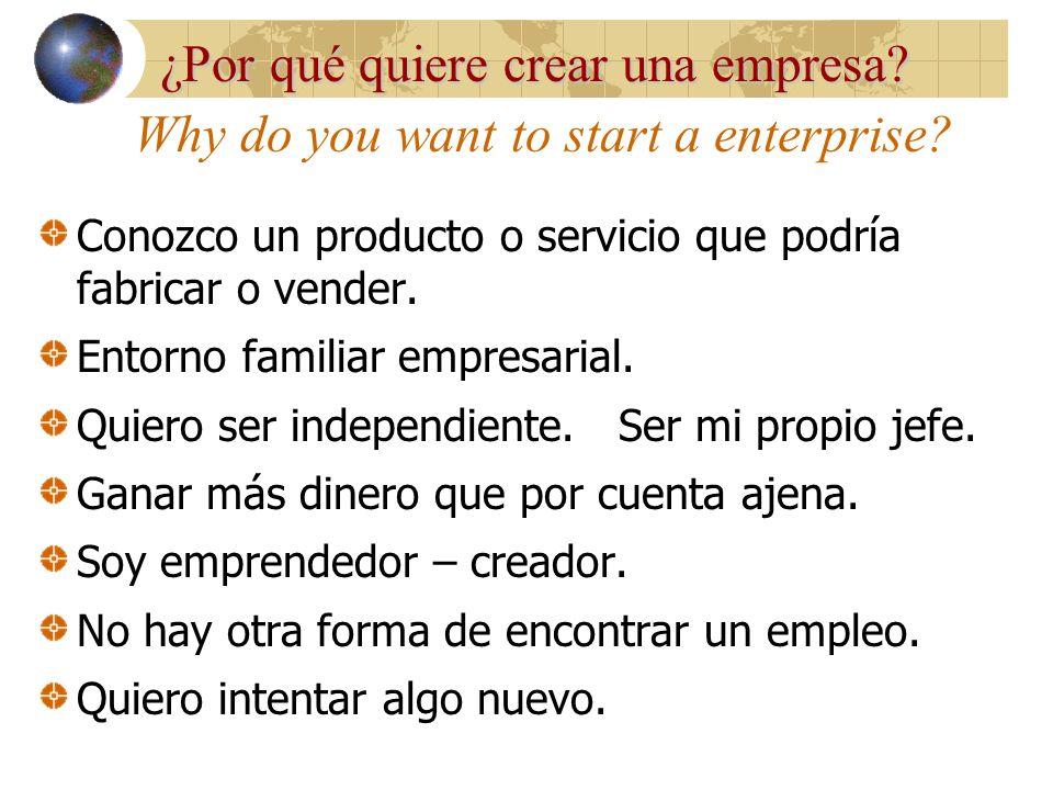 Why do you want to start a enterprise.Conozco un producto o servicio que podría fabricar o vender.
