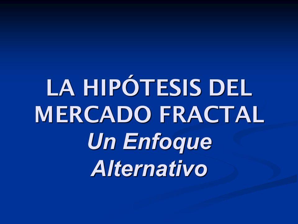 LA HIPÓTESIS DEL MERCADO FRACTAL Un Enfoque Alternativo