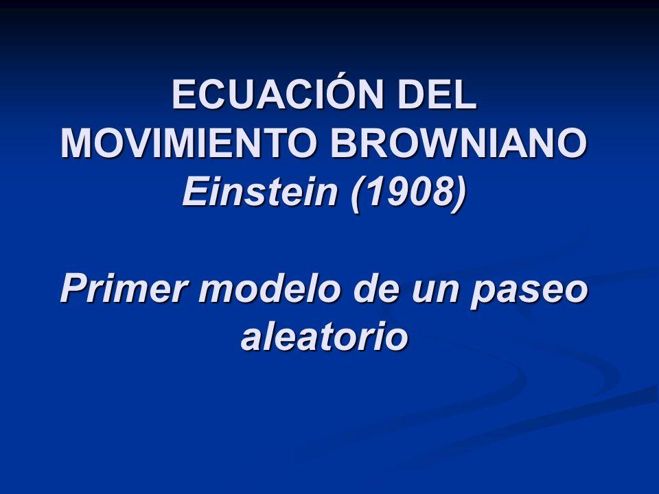 ECUACIÓN DEL MOVIMIENTO BROWNIANO Einstein (1908) Primer modelo de un paseo aleatorio