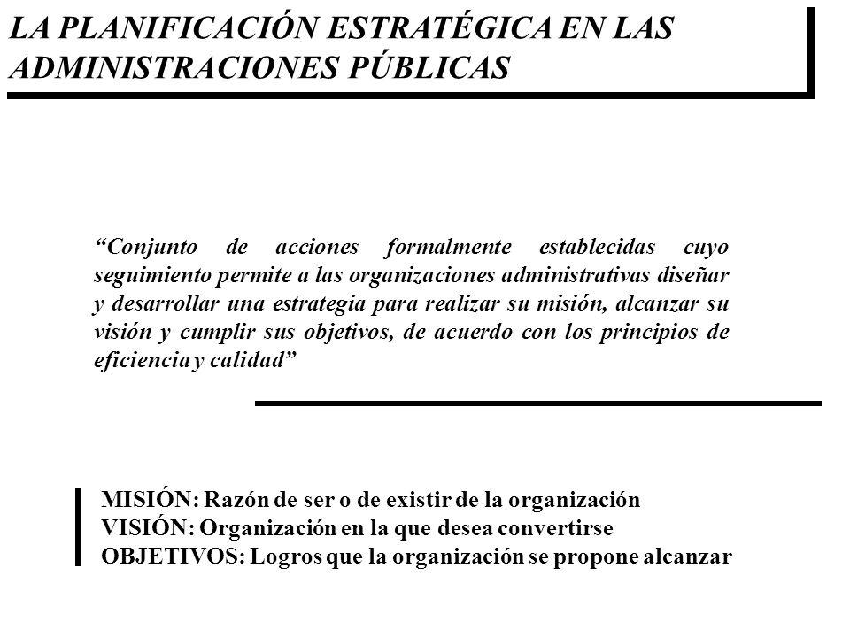 LA PLANIFICACIÓN ESTRATÉGICA EN LAS ADMINISTRACIONES PÚBLICAS Conjunto de acciones formalmente establecidas cuyo seguimiento permite a las organizacio
