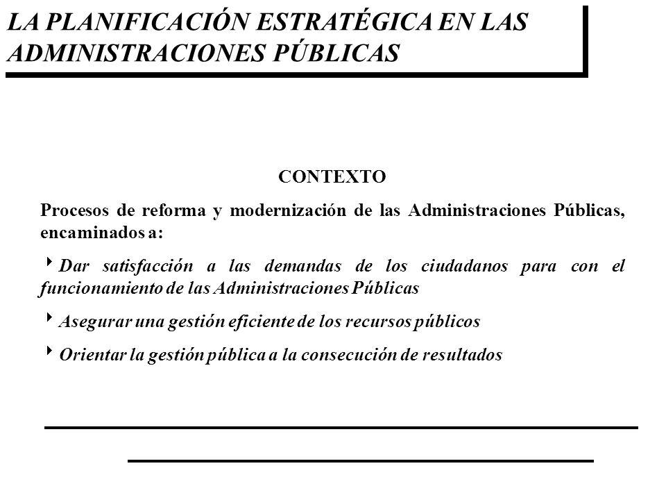 LA PLANIFICACIÓN ESTRATÉGICA EN LAS ADMINISTRACIONES PÚBLICAS CONTEXTO Procesos de reforma y modernización de las Administraciones Públicas, encaminad
