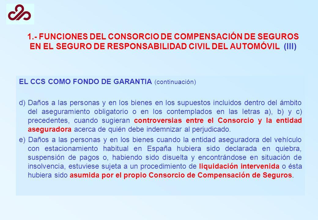 1.- FUNCIONES DEL CONSORCIO DE COMPENSACIÓN DE SEGUROS EN EL SEGURO DE RESPONSABILIDAD CIVIL DEL AUTOMÓVIL (III) EL CCS COMO FONDO DE GARANTIA (contin