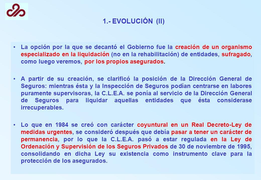 1.- EVOLUCIÓN (II) La opción por la que se decantó el Gobierno fue la creación de un organismo especializado en la liquidación (no en la rehabilitació