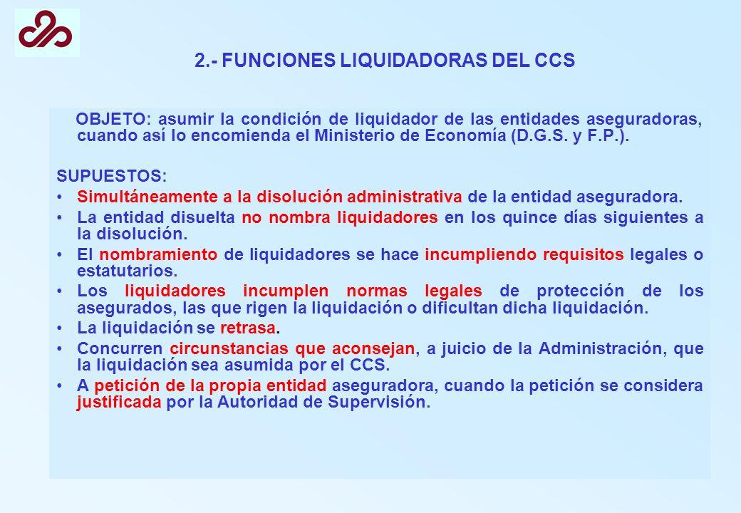 2.- FUNCIONES LIQUIDADORAS DEL CCS OBJETO: asumir la condición de liquidador de las entidades aseguradoras, cuando así lo encomienda el Ministerio de