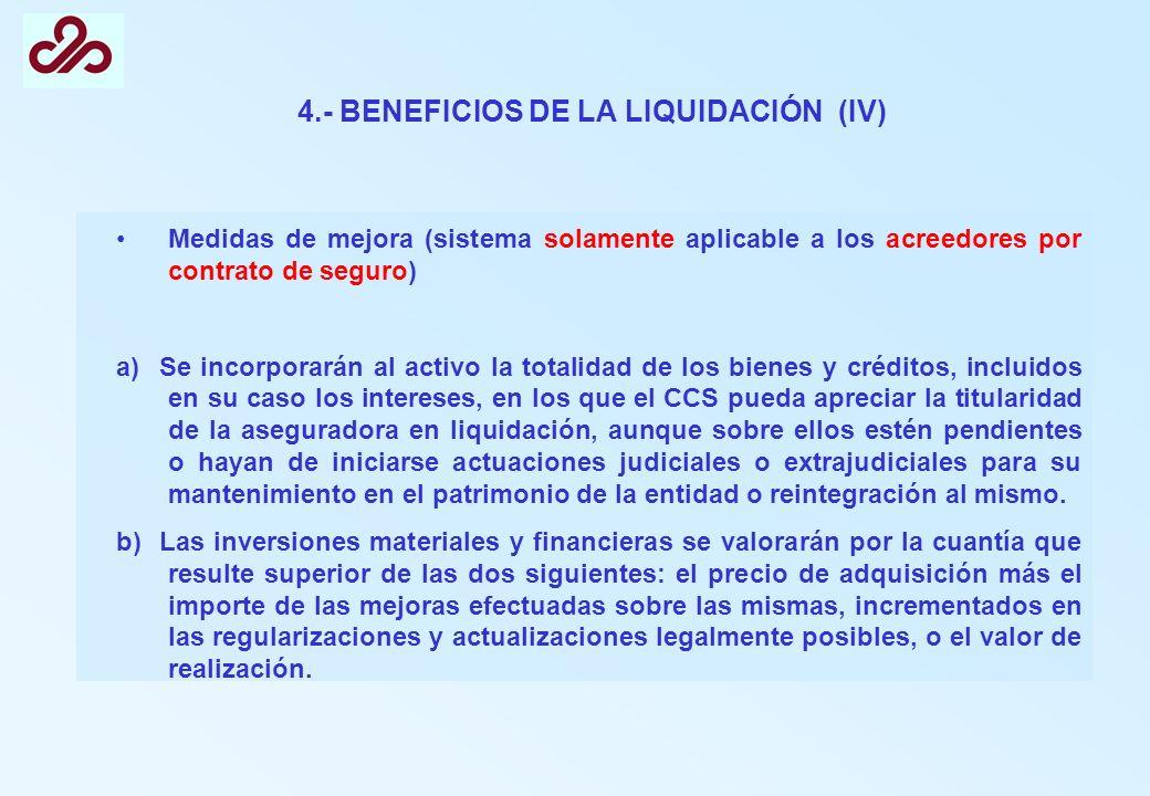 4.- BENEFICIOS DE LA LIQUIDACIÓN (IV) Medidas de mejora (sistema solamente aplicable a los acreedores por contrato de seguro) a) Se incorporarán al ac