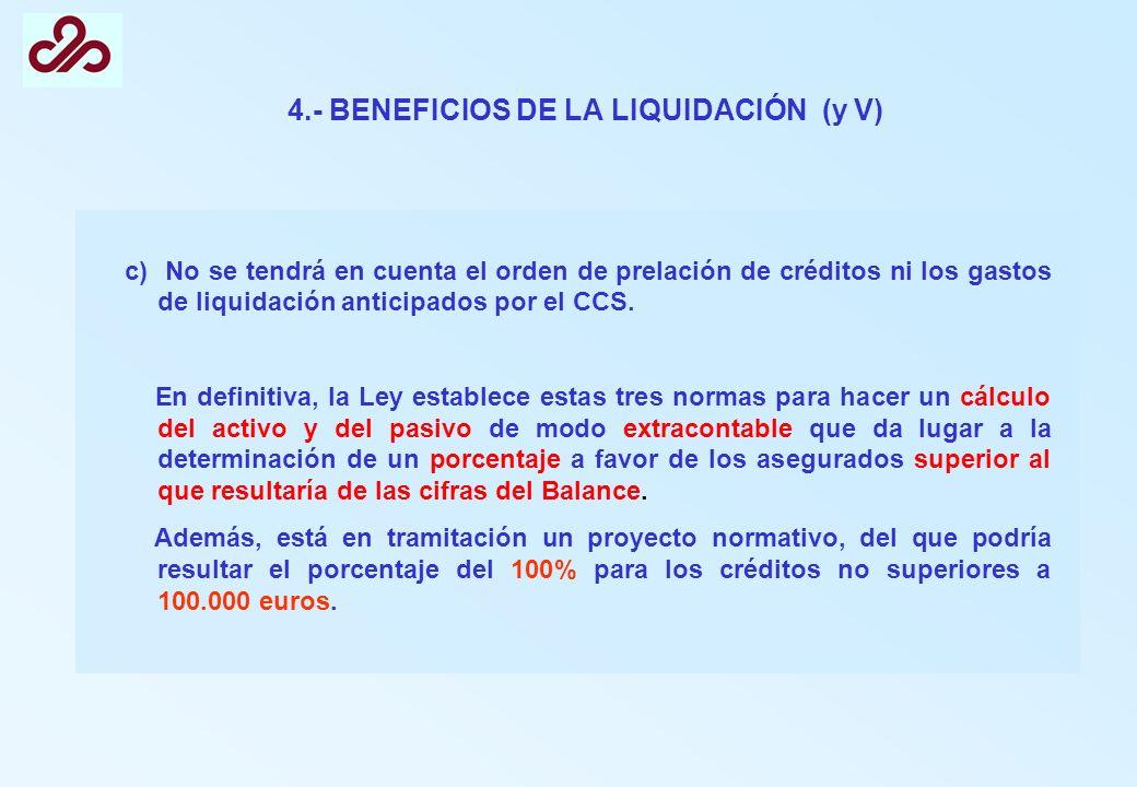 4.- BENEFICIOS DE LA LIQUIDACIÓN (y V) c) No se tendrá en cuenta el orden de prelación de créditos ni los gastos de liquidación anticipados por el CCS