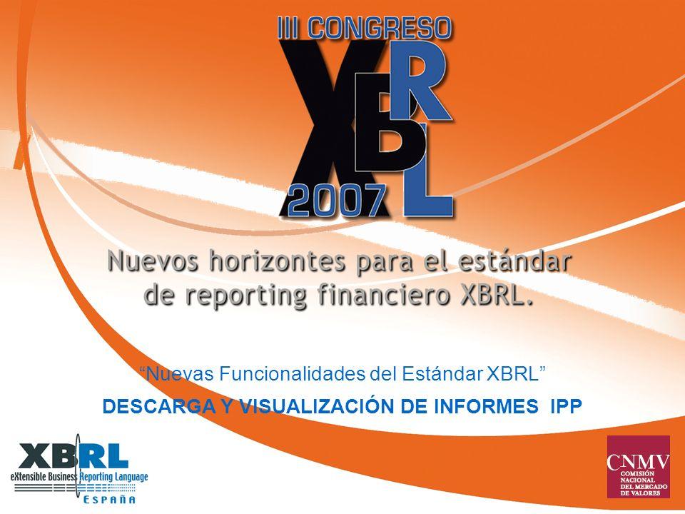 Nuevas Funcionalidades del Estándar XBRL DESCARGA Y VISUALIZACIÓN DE INFORMES IPP