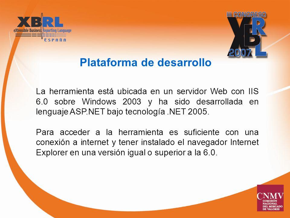 Plataforma de desarrollo La herramienta está ubicada en un servidor Web con IIS 6.0 sobre Windows 2003 y ha sido desarrollada en lenguaje ASP.NET bajo tecnología.NET 2005.