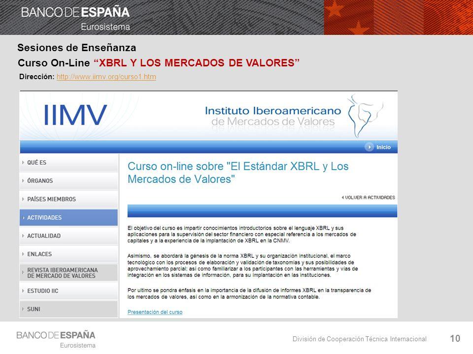 División de Cooperación Técnica Internacional 10 Sesiones de Enseñanza Curso On-Line XBRL Y LOS MERCADOS DE VALORES Dirección: http://www.iimv.org/curso1.htmhttp://www.iimv.org/curso1.htm