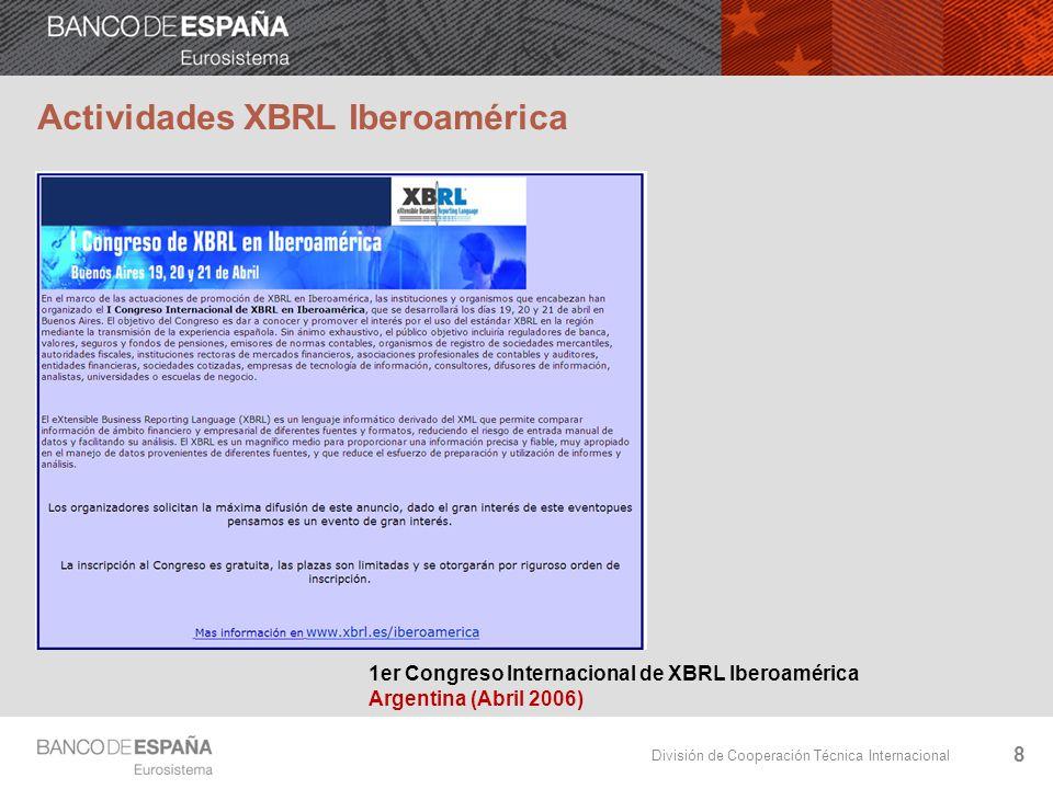 División de Cooperación Técnica Internacional 8 1er Congreso Internacional de XBRL Iberoamérica Argentina (Abril 2006) Actividades XBRL Iberoamérica