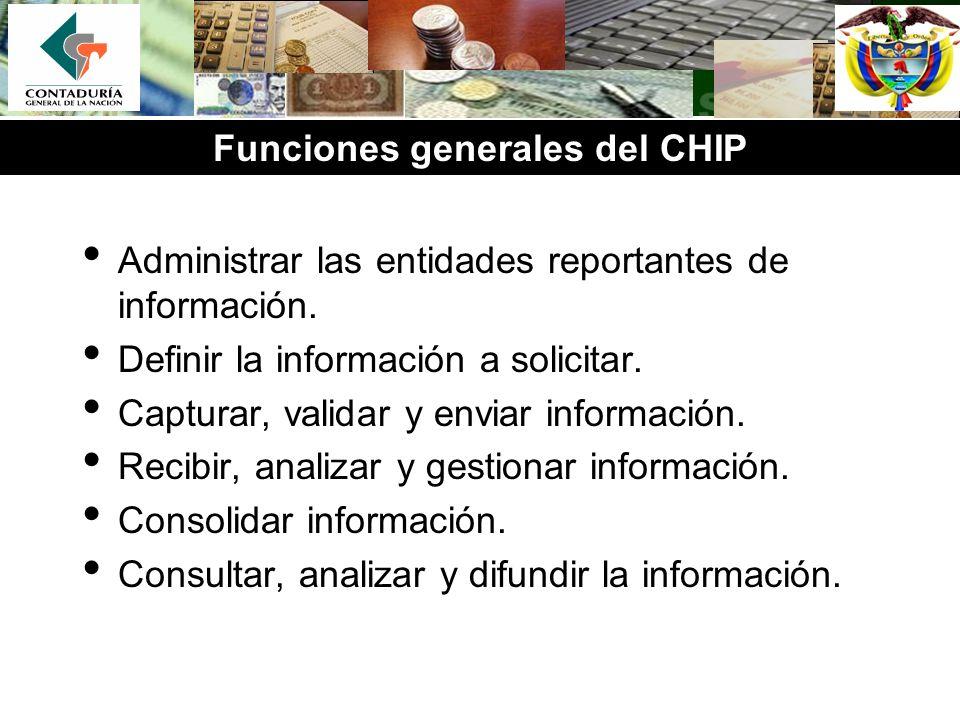 Administrar las entidades reportantes de información. Definir la información a solicitar. Capturar, validar y enviar información. Recibir, analizar y