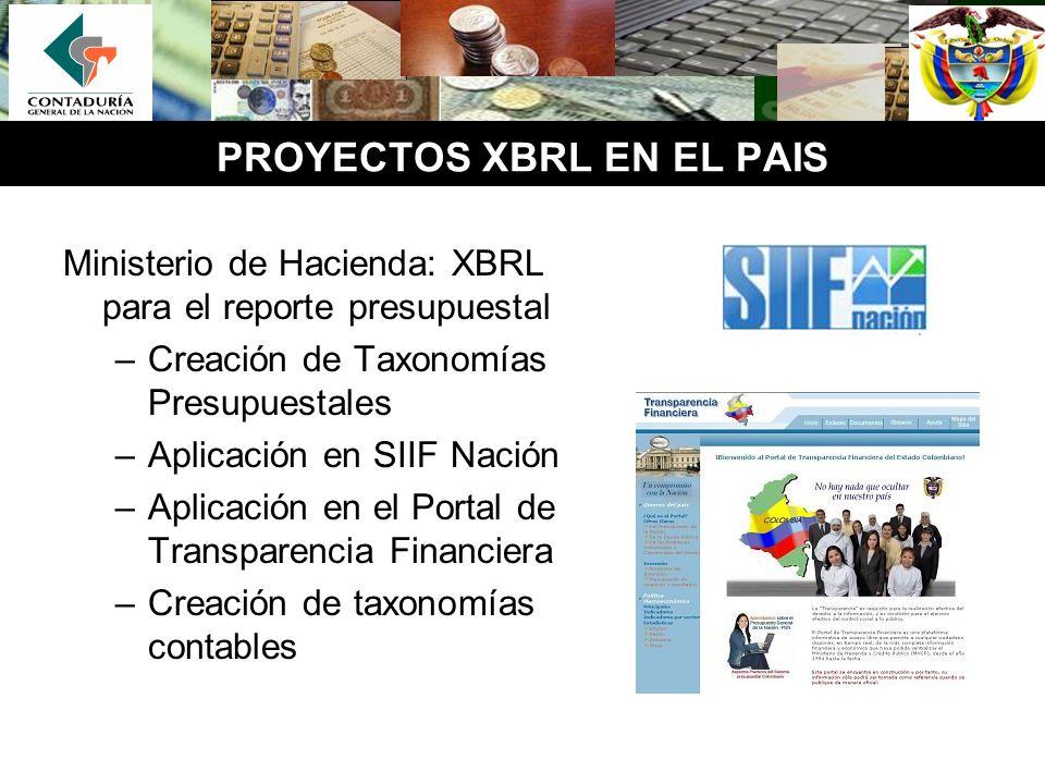 PROYECTOS XBRL EN EL PAIS Ministerio de Hacienda: XBRL para el reporte presupuestal –Creación de Taxonomías Presupuestales –Aplicación en SIIF Nación