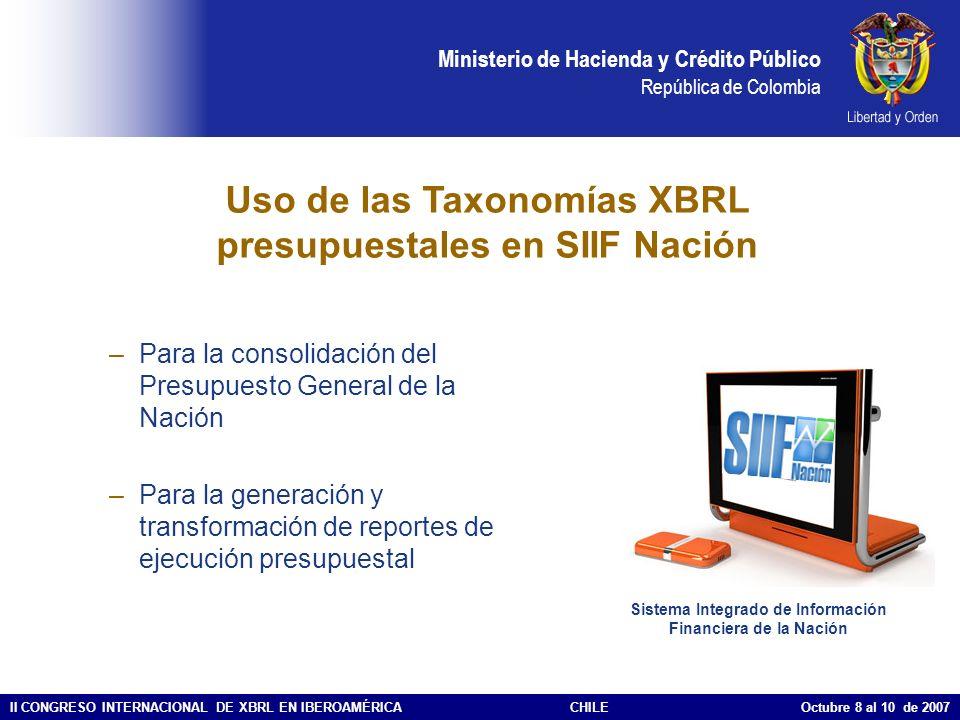 Ministerio de Hacienda y Crédito Público República de Colombia II CONGRESO INTERNACIONAL DE XBRL EN IBEROAMÉRICACHILE Octubre 8 al 10 de 2007 Uso de l