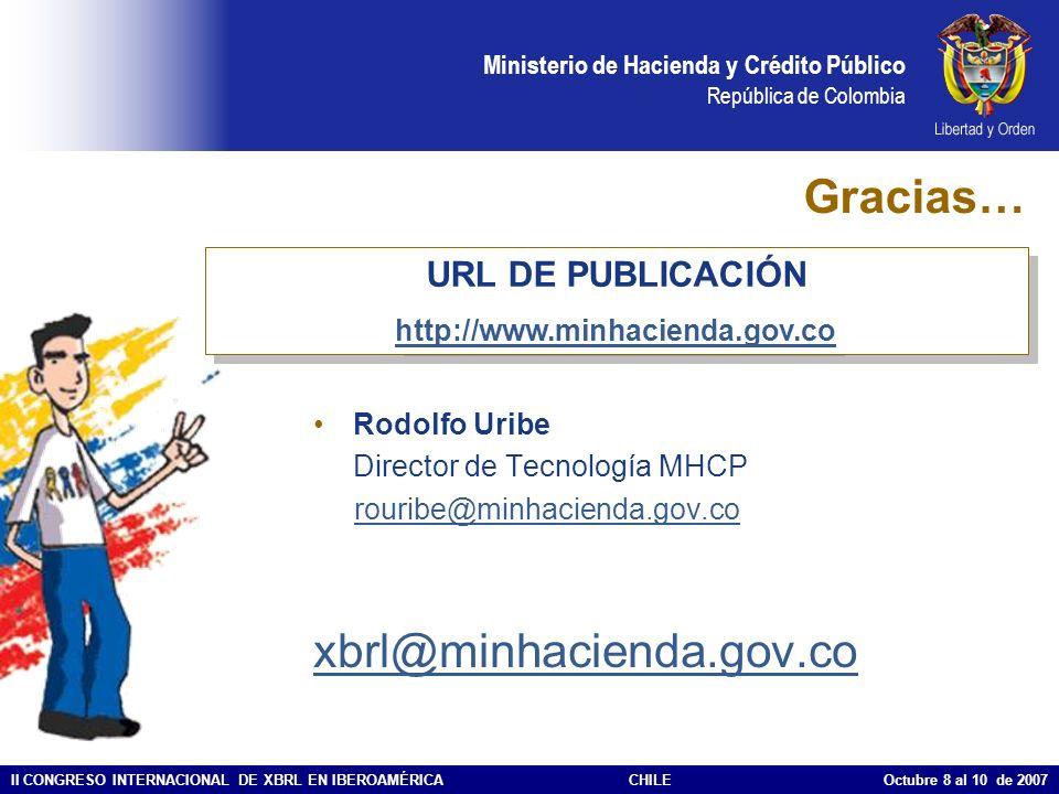 Ministerio de Hacienda y Crédito Público República de Colombia II CONGRESO INTERNACIONAL DE XBRL EN IBEROAMÉRICACHILE Octubre 8 al 10 de 2007 Gracias…