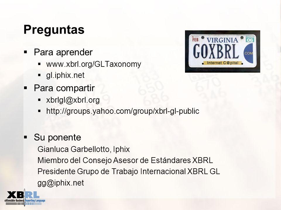 Preguntas Para aprender www.xbrl.org/GLTaxonomy gl.iphix.net Para compartir xbrlgl@xbrl.org http://groups.yahoo.com/group/xbrl-gl-public Su ponente Gi