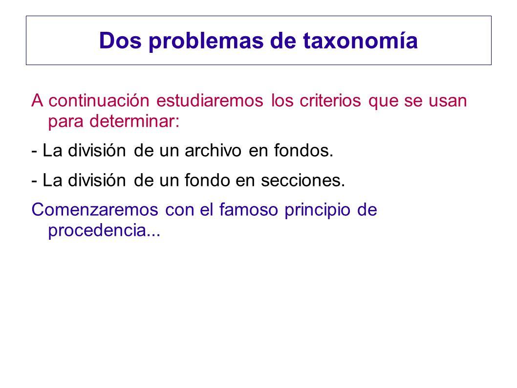 Dos problemas de taxonomía A continuación estudiaremos los criterios que se usan para determinar: - La división de un archivo en fondos. - La división