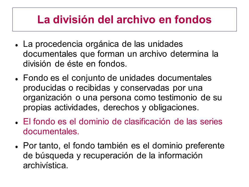 La división del archivo en fondos La procedencia orgánica de las unidades documentales que forman un archivo determina la división de éste en fondos.