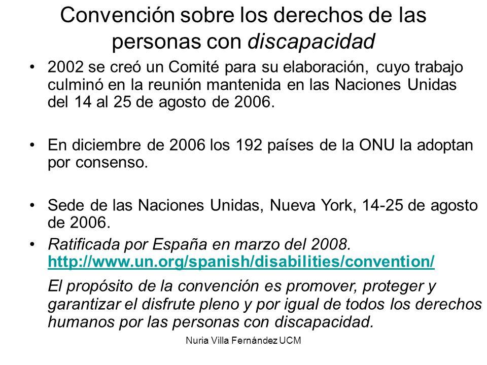 Nuria Villa Fernández UCM Convención sobre los derechos de las personas con discapacidad 2002 se creó un Comité para su elaboración, cuyo trabajo culm