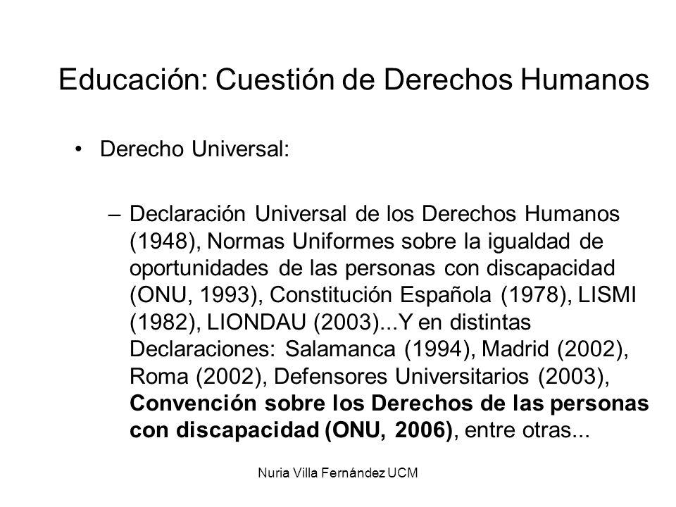 Nuria Villa Fernández UCM Educación: Cuestión de Derechos Humanos Derecho Universal: –Declaración Universal de los Derechos Humanos (1948), Normas Uni