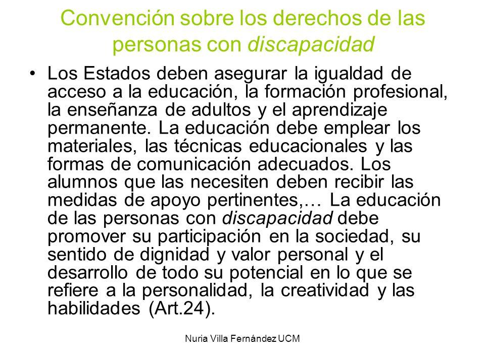 Nuria Villa Fernández UCM Convención sobre los derechos de las personas con discapacidad Los Estados deben asegurar la igualdad de acceso a la educaci