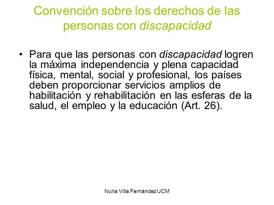 Nuria Villa Fernández UCM Convención sobre los derechos de las personas con discapacidad Para que las personas con discapacidad logren la máxima indep