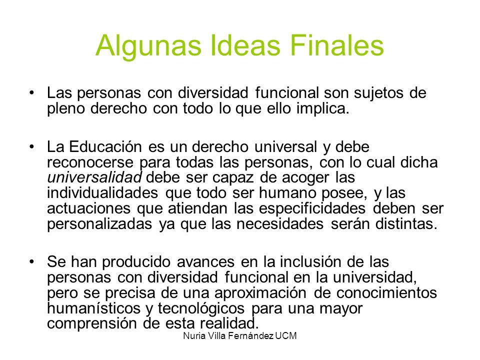 Nuria Villa Fernández UCM Algunas Ideas Finales Las personas con diversidad funcional son sujetos de pleno derecho con todo lo que ello implica. La Ed