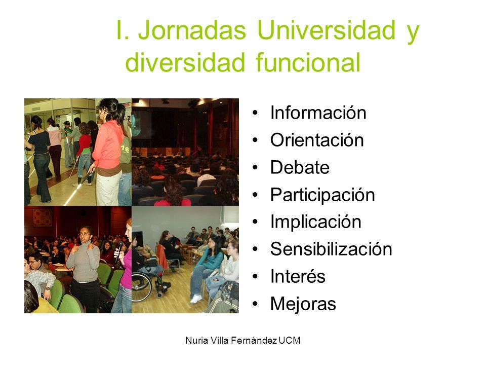 Nuria Villa Fernández UCM I. Jornadas Universidad y diversidad funcional Información Orientación Debate Participación Implicación Sensibilización Inte