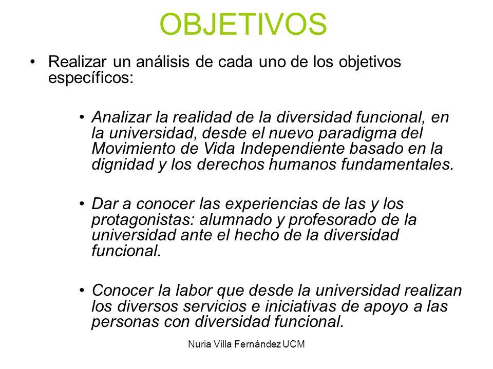 Nuria Villa Fernández UCM OBJETIVOS Realizar un análisis de cada uno de los objetivos específicos: Analizar la realidad de la diversidad funcional, en