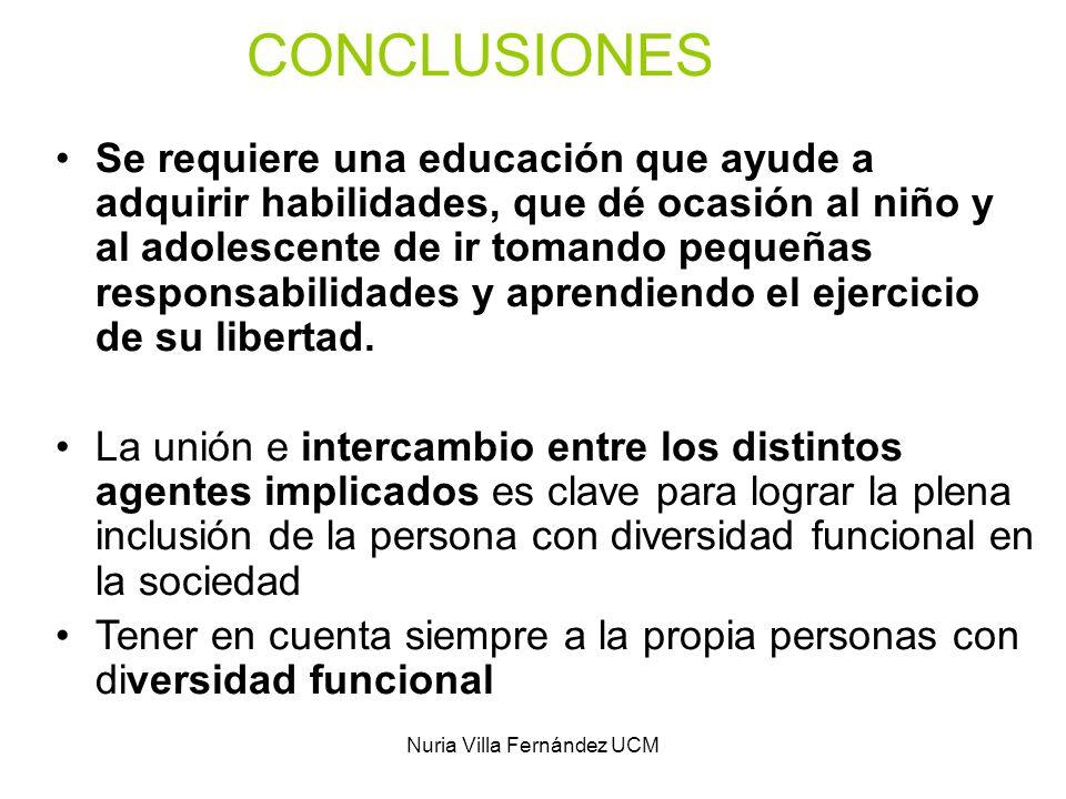 Nuria Villa Fernández UCM CONCLUSIONES Se requiere una educación que ayude a adquirir habilidades, que dé ocasión al niño y al adolescente de ir toman