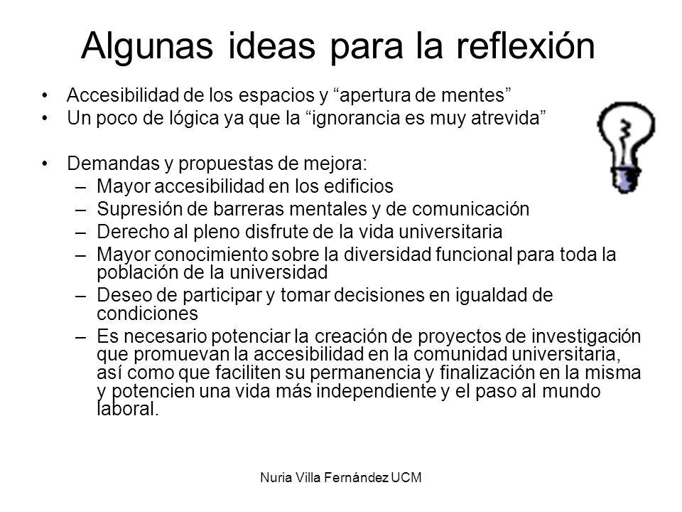 Nuria Villa Fernández UCM Algunas ideas para la reflexión Accesibilidad de los espacios y apertura de mentes Un poco de lógica ya que la ignorancia es