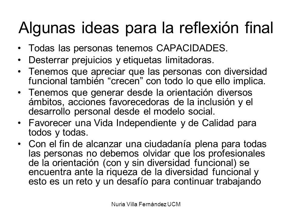 Nuria Villa Fernández UCM Algunas ideas para la reflexión final Todas las personas tenemos CAPACIDADES. Desterrar prejuicios y etiquetas limitadoras.