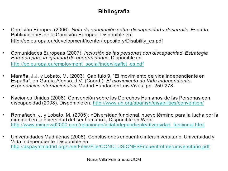 Nuria Villa Fernández UCM Bibliografía Comisión Europea (2006). Nota de orientación sobre discapacidad y desarrollo. España: Publicaciones de la Comis
