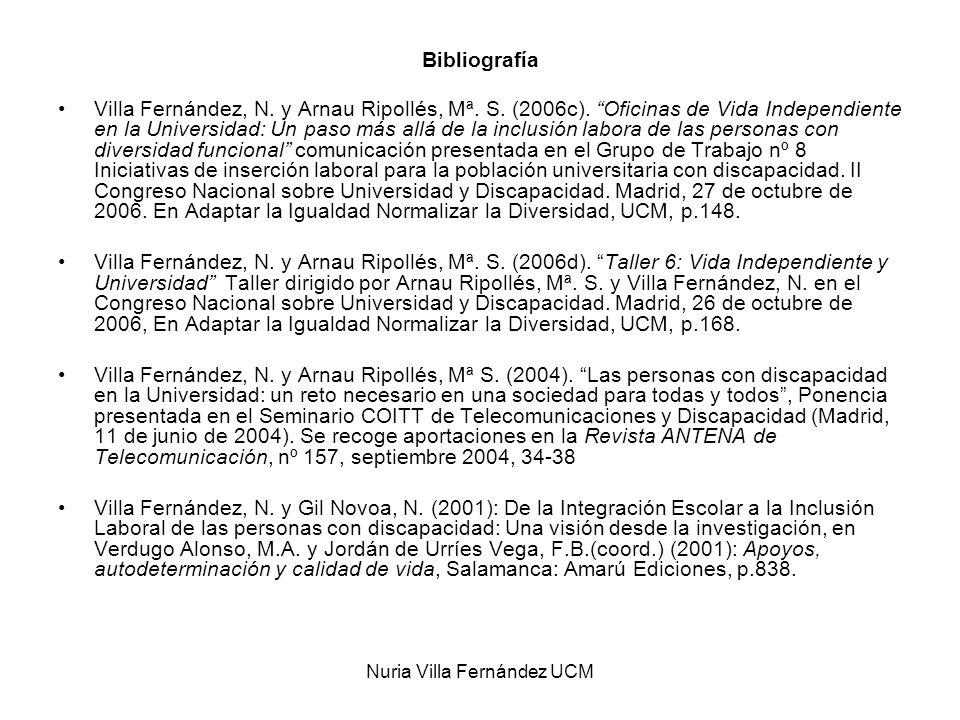 Nuria Villa Fernández UCM Bibliografía Villa Fernández, N. y Arnau Ripollés, Mª. S. (2006c). Oficinas de Vida Independiente en la Universidad: Un paso
