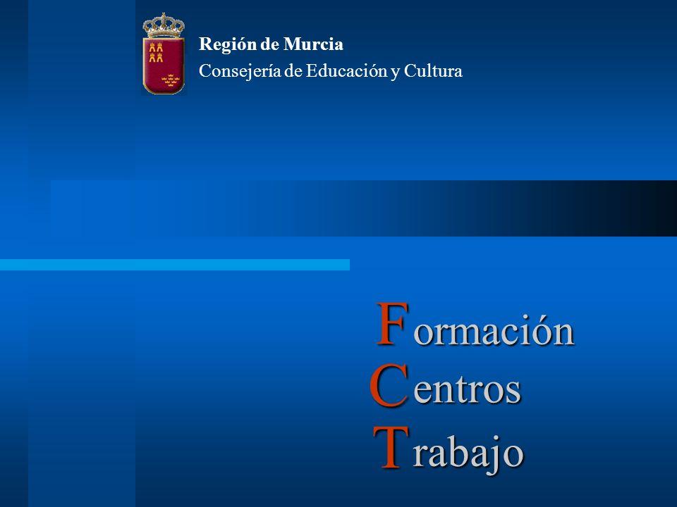 ormación Región de Murcia Consejería de Educación y Cultura entros rabajo F C T