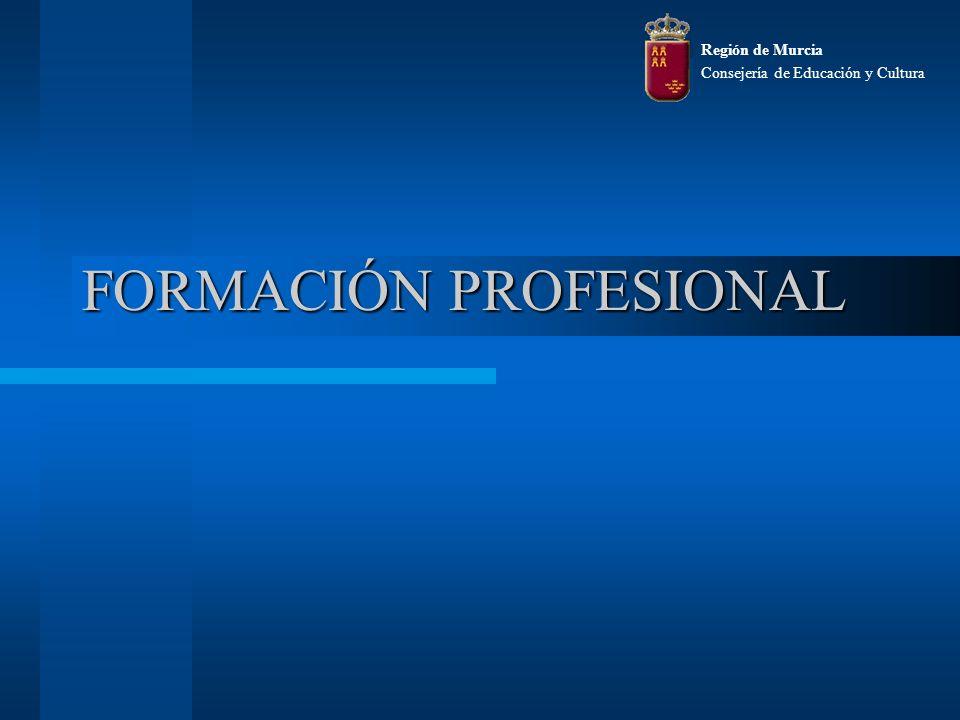 Región de Murcia Consejería de Educación y Cultura FORMACIÓN PROFESIONAL