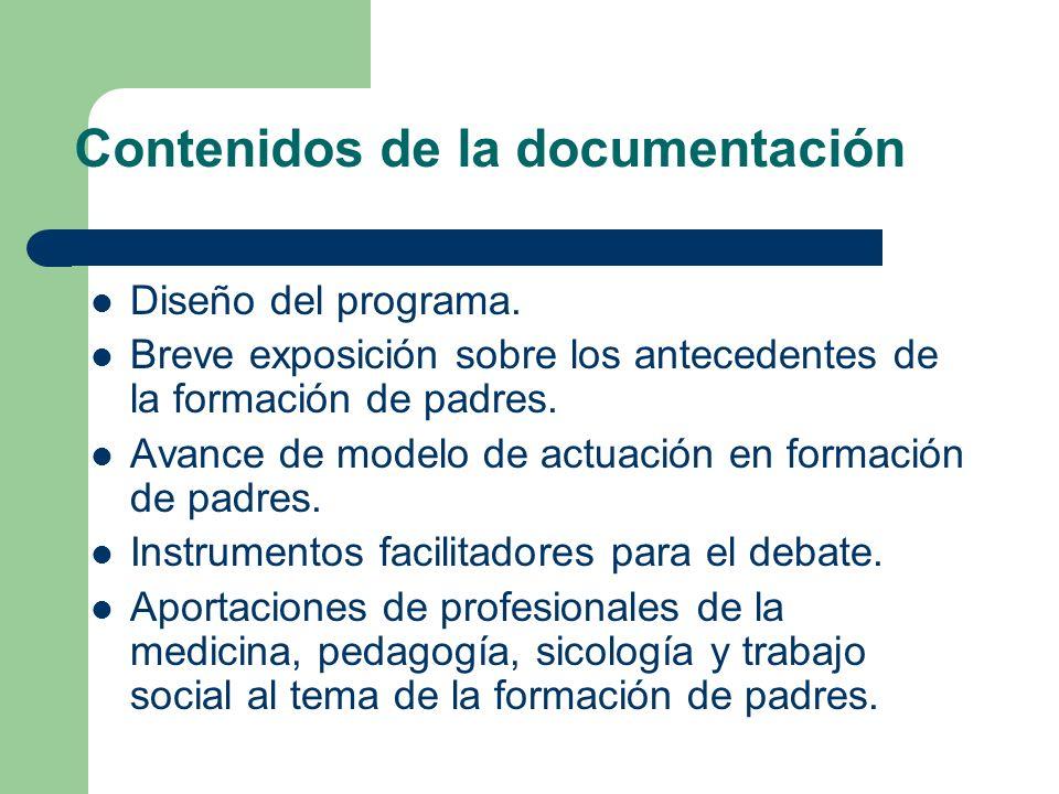 Contenidos de la documentación Diseño del programa. Breve exposición sobre los antecedentes de la formación de padres. Avance de modelo de actuación e