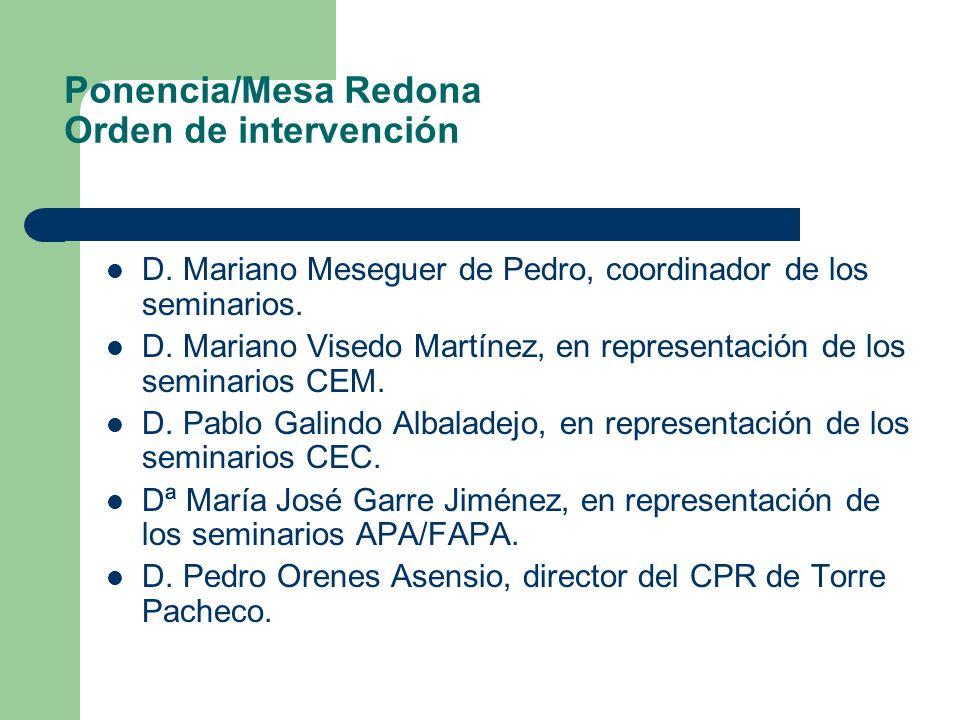 Ponencia/Mesa Redona Orden de intervención D. Mariano Meseguer de Pedro, coordinador de los seminarios. D. Mariano Visedo Martínez, en representación