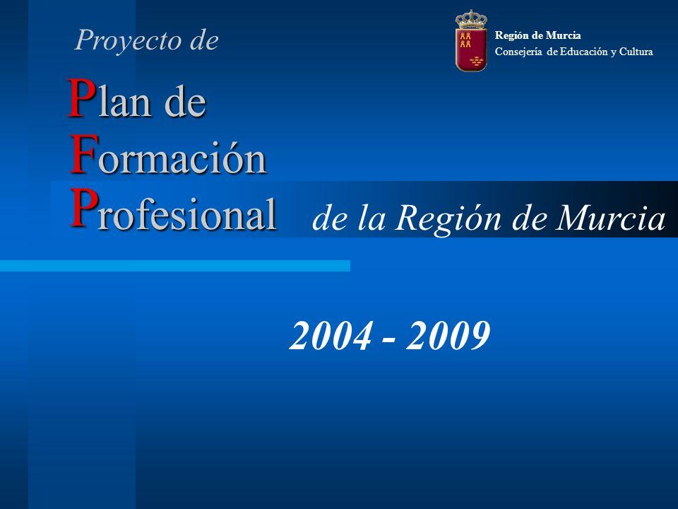 lan de 2004 - 2009 ormación rofesional P F P de la Región de Murcia Región de Murcia Consejería de Educación y Cultura Proyecto de
