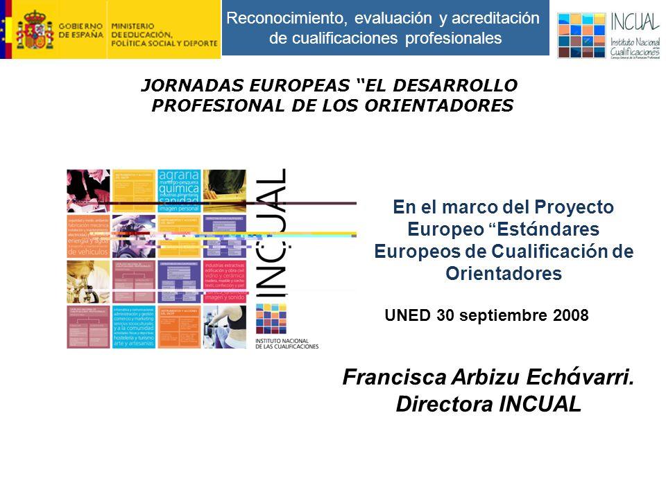 Reconocimiento, evaluación y acreditación de cualificaciones profesionales En el marco del Proyecto Europeo Est á ndares Europeos de Cualificaci ó n de Orientadores Francisca Arbizu Ech á varri.