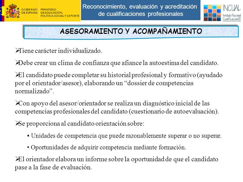 Reconocimiento, evaluación y acreditación de cualificaciones profesionales ASESORAMIENTO Y ACOMPAÑAMIENTO Tiene carácter individualizado.