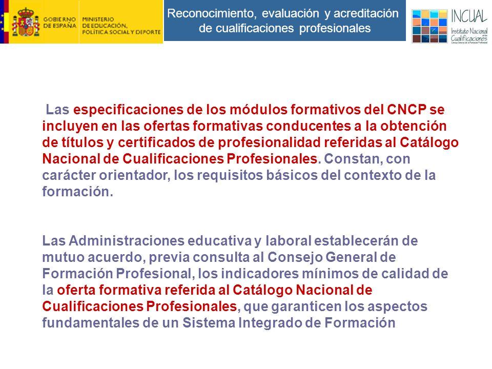 Reconocimiento, evaluación y acreditación de cualificaciones profesionales Las especificaciones de los módulos formativos del CNCP se incluyen en las ofertas formativas conducentes a la obtención de títulos y certificados de profesionalidad referidas al Catálogo Nacional de Cualificaciones Profesionales.