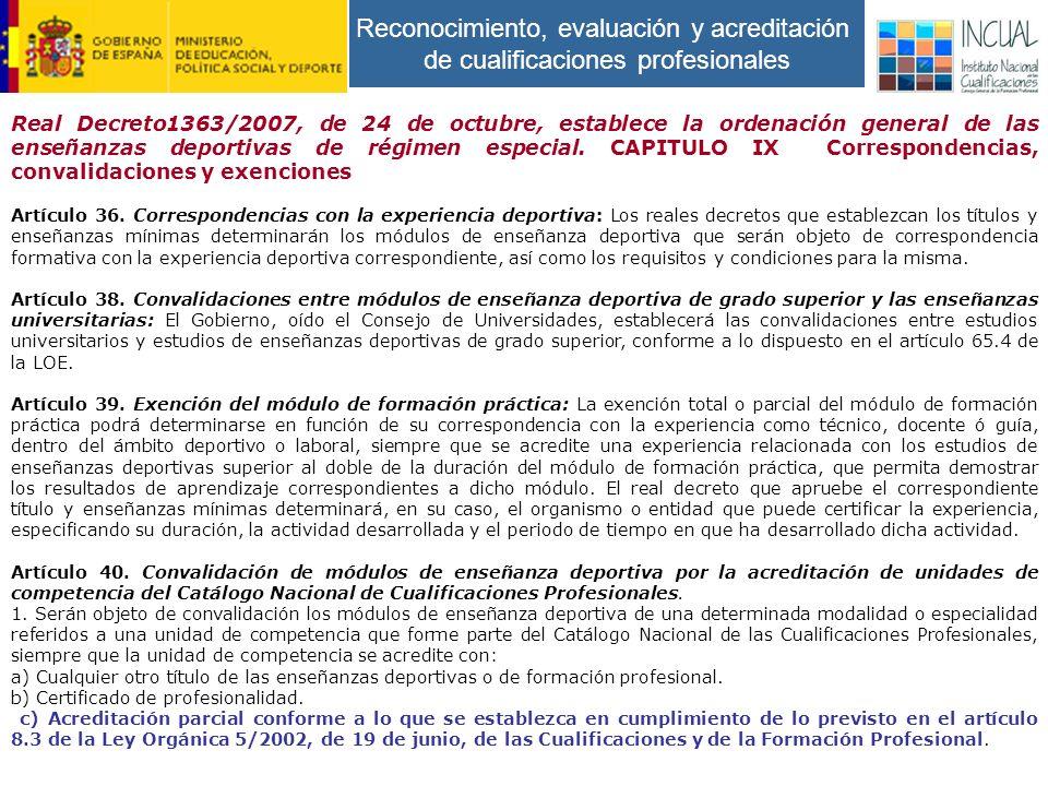 Reconocimiento, evaluación y acreditación de cualificaciones profesionales Real Decreto1363/2007, de 24 de octubre, establece la ordenación general de las enseñanzas deportivas de régimen especial.