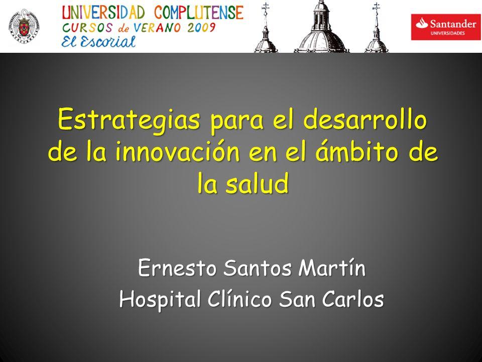 Estrategias para el desarrollo de la innovación en el ámbito de la salud Ernesto Santos Martín Hospital Clínico San Carlos