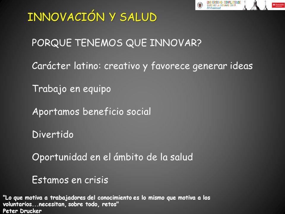 INNOVACIÓN Y SALUD PORQUE TENEMOS QUE INNOVAR? Carácter latino: creativo y favorece generar ideas Trabajo en equipo Aportamos beneficio social Diverti