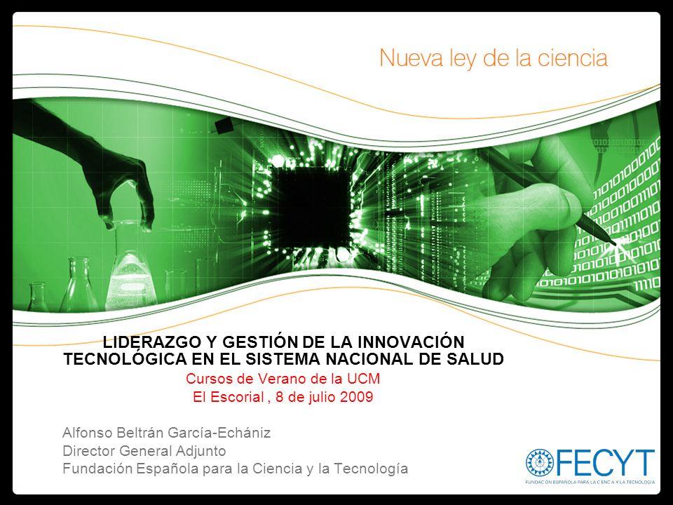 LIDERAZGO Y GESTIÓN DE LA INNOVACIÓN TECNOLÓGICA EN EL SISTEMA NACIONAL DE SALUD Cursos de Verano de la UCM El Escorial, 8 de julio 2009 Alfonso Beltr