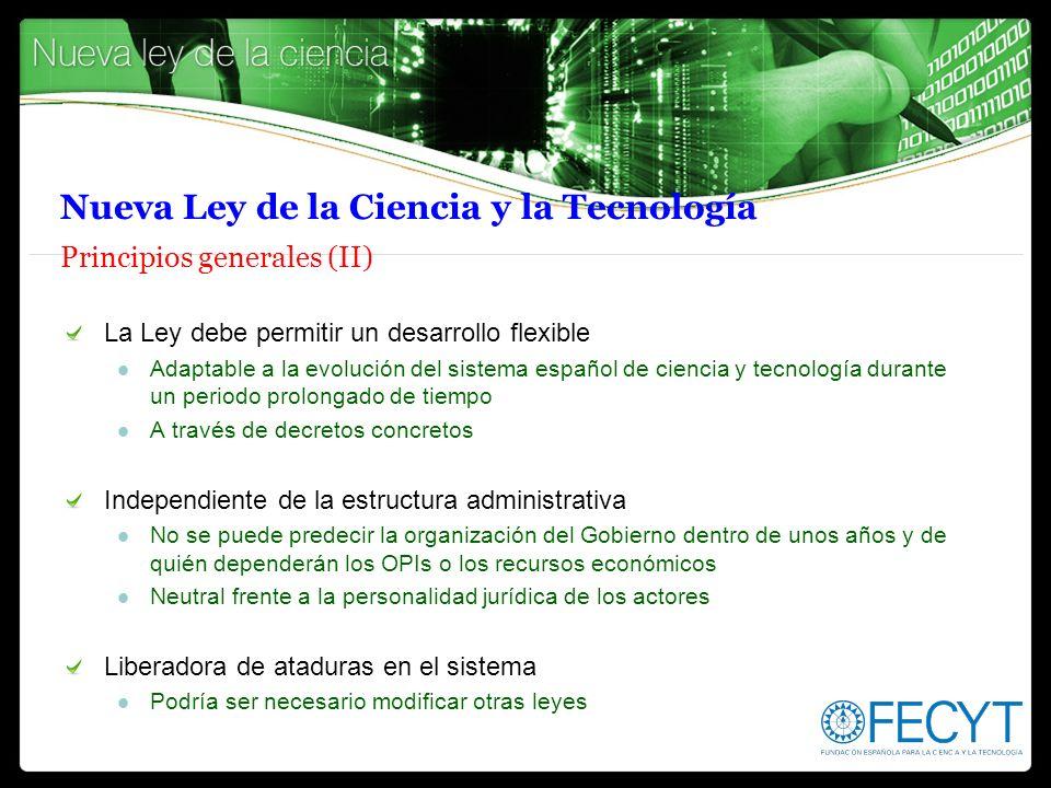 La Ley debe permitir un desarrollo flexible Adaptable a la evolución del sistema español de ciencia y tecnología durante un periodo prolongado de tiem