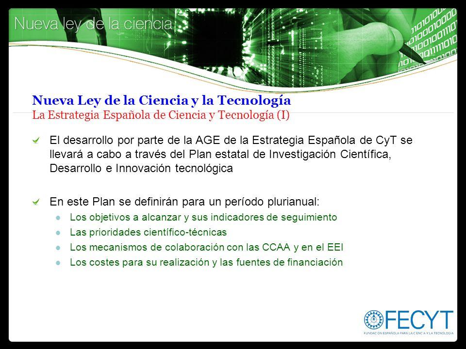Nueva Ley de la Ciencia y la Tecnología La Estrategia Española de Ciencia y Tecnología (I) El desarrollo por parte de la AGE de la Estrategia Española