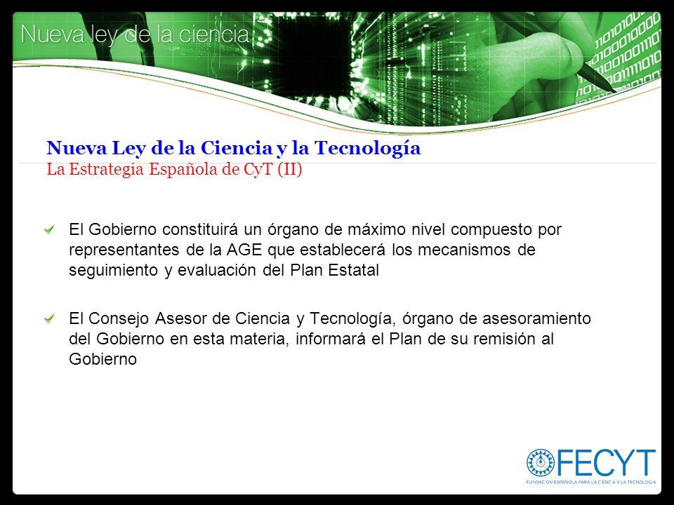 Nueva Ley de la Ciencia y la Tecnología La Estrategia Española de CyT (II) El Gobierno constituirá un órgano de máximo nivel compuesto por representan