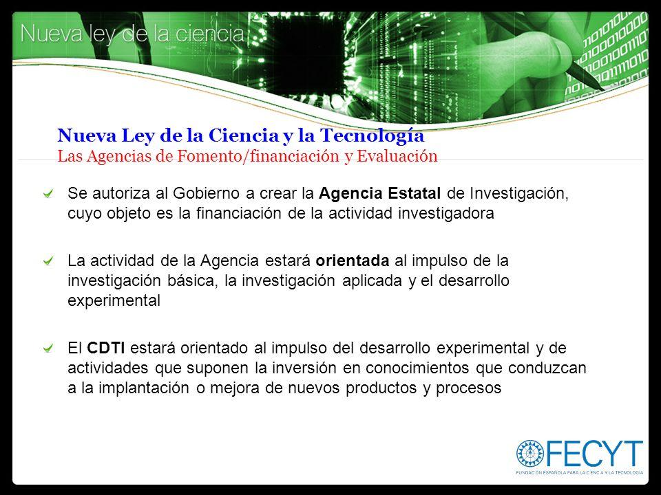 Nueva Ley de la Ciencia y la Tecnología Las Agencias de Fomento/financiación y Evaluación Se autoriza al Gobierno a crear la Agencia Estatal de Invest